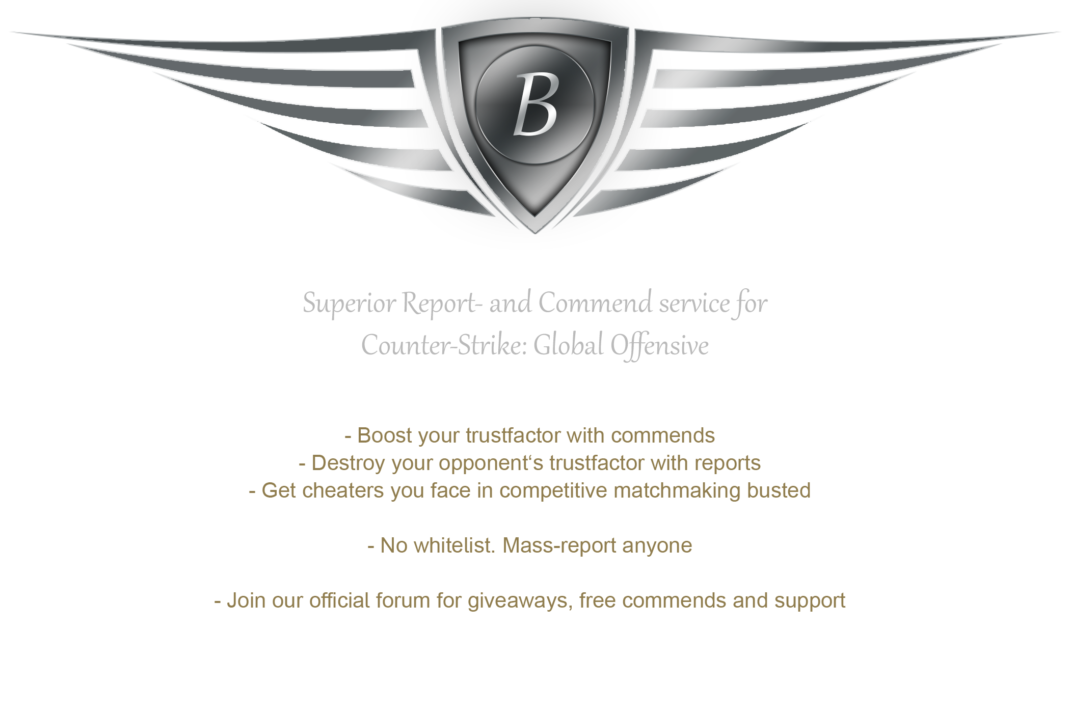Superior report and commend service for counter-strike:global offesnive. experience the highest banrate thanks to our massive tracking program. instant support, talk to our admins any time. no whitelist, super low prices.